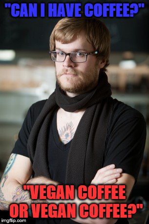 "Hipster Barista | ""CAN I HAVE COFFEE?"" ""VEGAN COFFEE OR VEGAN COFFEE?"" 