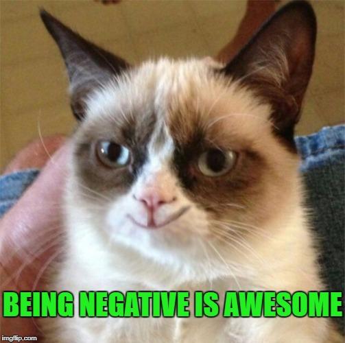 BEING NEGATIVE IS AWESOME | made w/ Imgflip meme maker