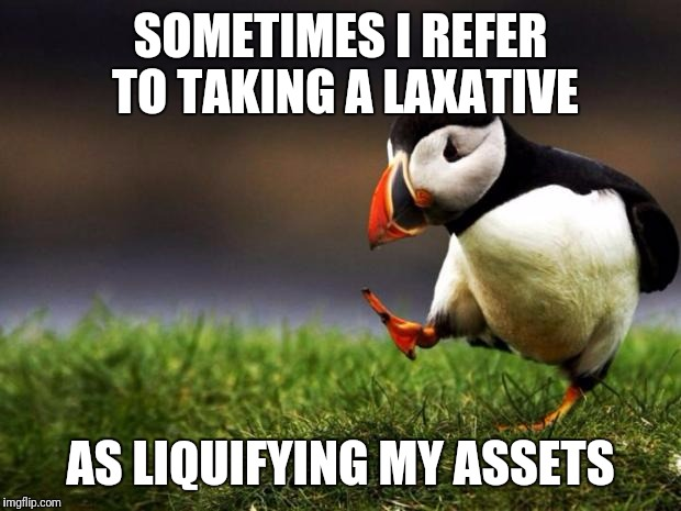 Mint or Cherry? | SOMETIMES I REFER TO TAKING A LAXATIVE AS LIQUIFYING MY ASSETS | image tagged in memes,unpopular opinion puffin | made w/ Imgflip meme maker