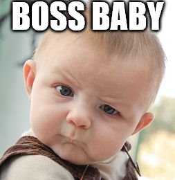 Boss Baby | BOSS BABY | image tagged in memes,skeptical baby | made w/ Imgflip meme maker