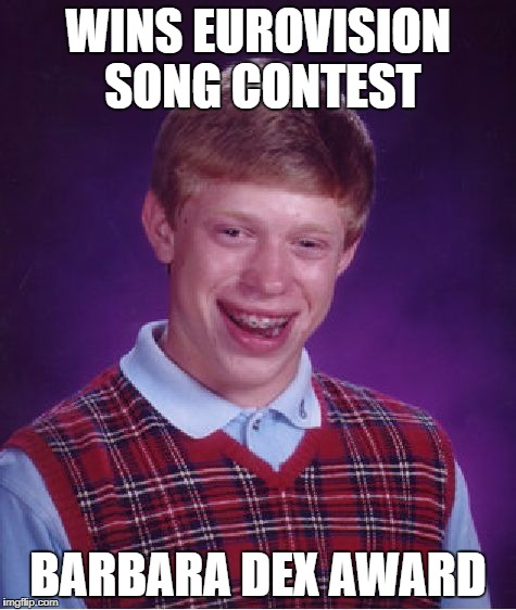 Bad Luck Brian Meme | WINS EUROVISION SONG CONTEST BARBARA DEX AWARD | image tagged in memes,bad luck brian | made w/ Imgflip meme maker