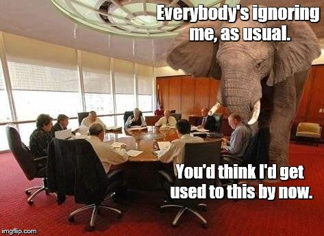 The elephant in the room | Everybody's ignoring me, as usual. You'd think I'd get used to this by now. | image tagged in memes,elephant in the room,elephants | made w/ Imgflip meme maker