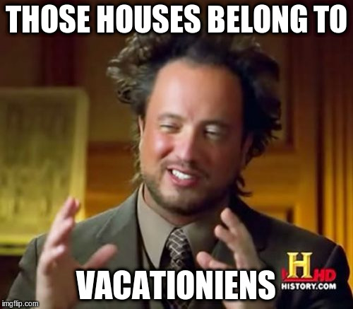 Ancient Aliens Meme | THOSE HOUSES BELONG TO VACATIONIENS | image tagged in memes,ancient aliens | made w/ Imgflip meme maker