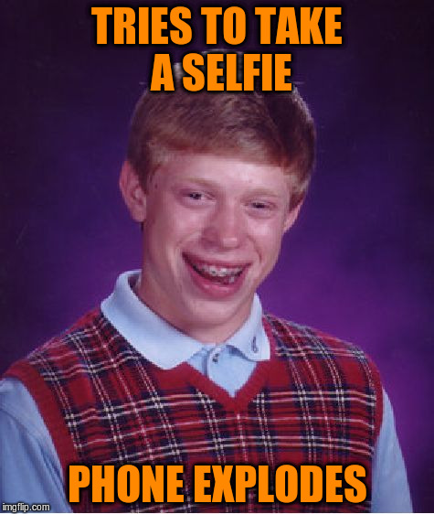 Bad Luck Brian Meme | TRIES TO TAKE A SELFIE PHONE EXPLODES | image tagged in memes,bad luck brian | made w/ Imgflip meme maker