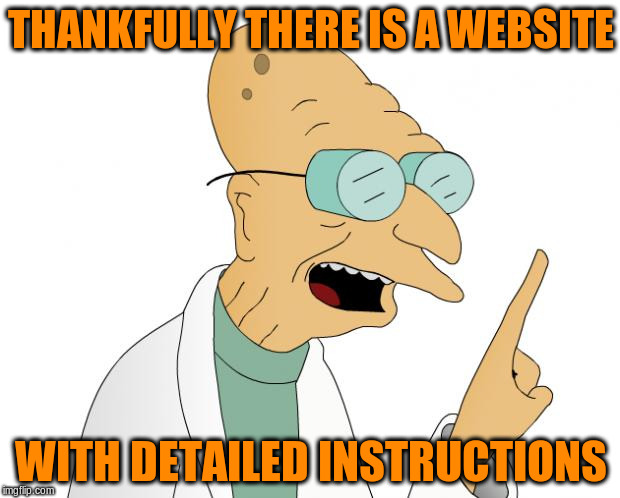THANKFULLY THERE IS A WEBSITE WITH DETAILED INSTRUCTIONS | made w/ Imgflip meme maker