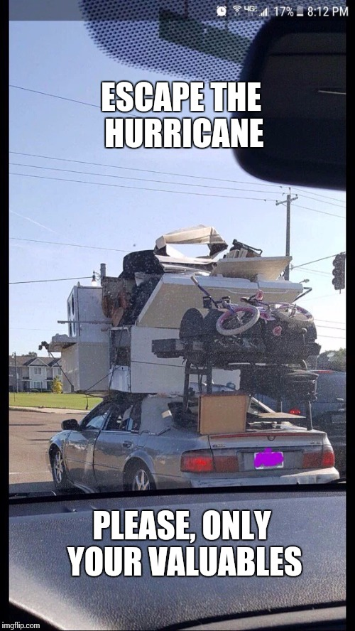 ESCAPE THE HURRICANE PLEASE, ONLY YOUR VALUABLES | image tagged in overloaded car | made w/ Imgflip meme maker