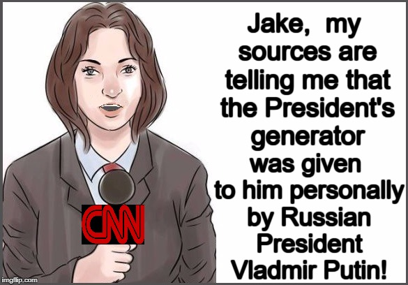 reporter | Jake,  my sources are telling me that the President's generator was given to him personally by Russian President Vladmir Putin! | image tagged in reporter | made w/ Imgflip meme maker