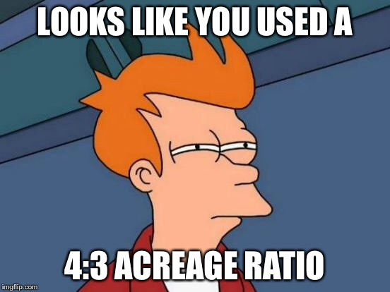 Futurama Fry Meme | LOOKS LIKE YOU USED A 4:3 ACREAGE RATIO | image tagged in memes,futurama fry | made w/ Imgflip meme maker
