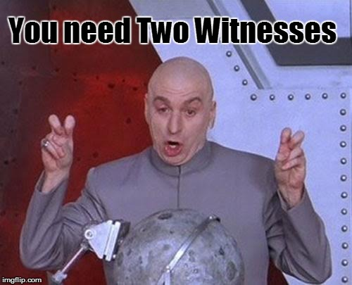 Dr Evil Laser Meme | You need Two Witnesses | image tagged in memes,dr evil laser | made w/ Imgflip meme maker