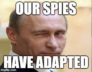 OUR SPIES HAVE ADAPTED | made w/ Imgflip meme maker