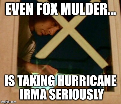 Fox Mulder Preparing For The Hurricane | EVEN FOX MULDER... IS TAKING HURRICANE IRMA SERIOUSLY | image tagged in hurricane irma,hurricane,weather,storm,news,x files | made w/ Imgflip meme maker