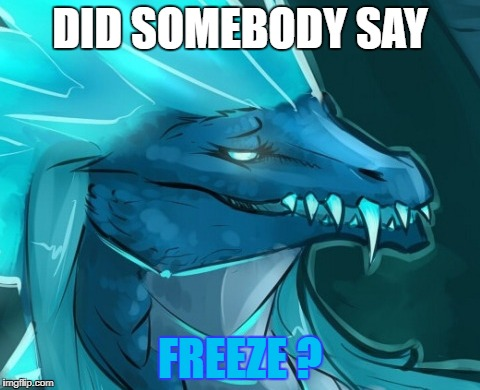 Comedian Wyvern | DID SOMEBODY SAY FREEZE ? | image tagged in dota 2,winter wyvern | made w/ Imgflip meme maker