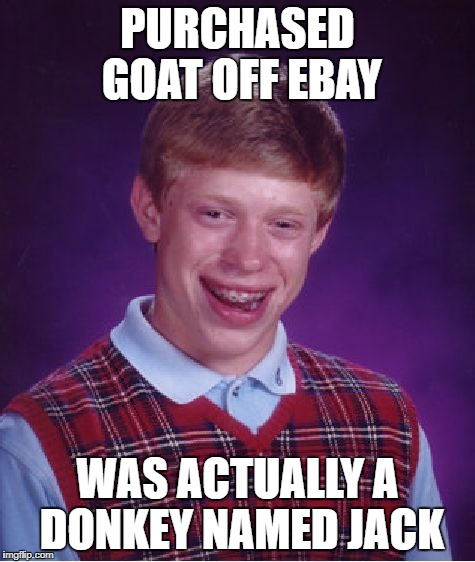 Bad Luck Brian Meme | PURCHASED GOAT OFF EBAY WAS ACTUALLY A DONKEY NAMED JACK | image tagged in memes,bad luck brian | made w/ Imgflip meme maker