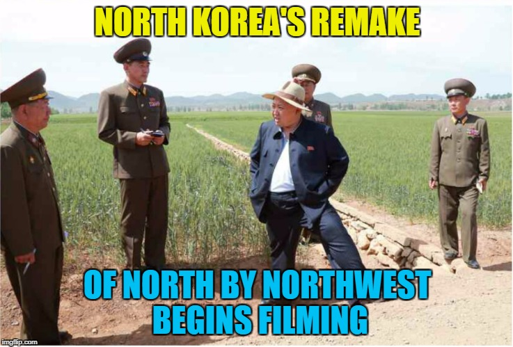 Can't see Fat Boy Kim doing much running... :) | NORTH KOREA'S REMAKE OF NORTH BY NORTHWEST BEGINS FILMING | image tagged in memes,north korea,north by northwest,films,alfred hitchcock,kim jong un | made w/ Imgflip meme maker