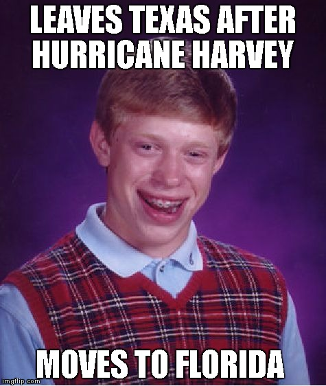 Bad Luck Brian Meme | LEAVES TEXAS AFTER HURRICANE HARVEY MOVES TO FLORIDA | image tagged in memes,bad luck brian,harvey,irma,hurricane | made w/ Imgflip meme maker