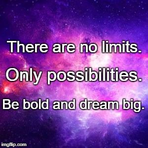 There are no limits. Be bold and dream big. Only possibilities. | image tagged in no limits | made w/ Imgflip meme maker