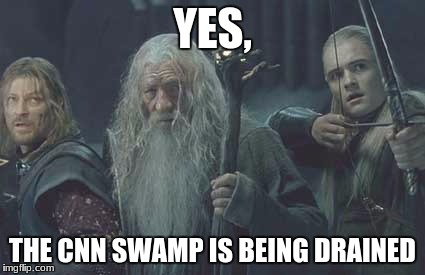 YES, THE CNN SWAMP IS BEING DRAINED | made w/ Imgflip meme maker