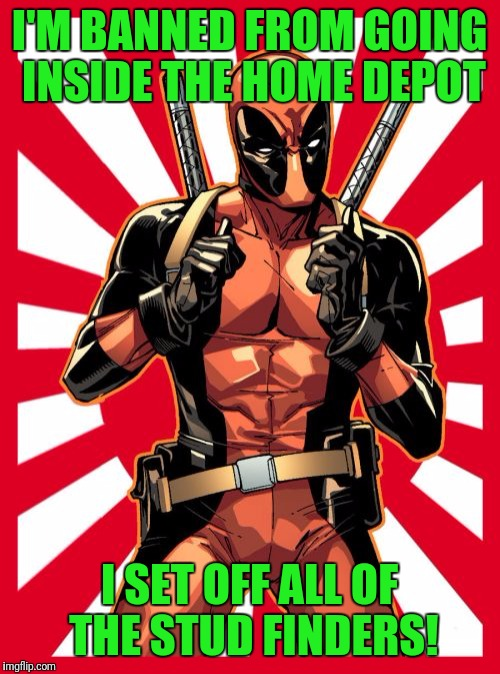 It's a terrible thing! | I'M BANNED FROM GOING INSIDE THE HOME DEPOT I SET OFF ALL OF THE STUD FINDERS! | image tagged in memes,deadpool pick up lines,home depot | made w/ Imgflip meme maker
