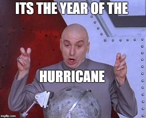 Dr Evil Laser Meme | ITS THE YEAR OF THE HURRICANE | image tagged in memes,dr evil laser | made w/ Imgflip meme maker