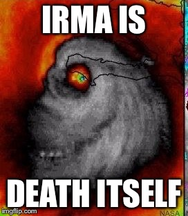 Seriously! That thing is a flippin skull! | IRMA IS DEATH ITSELF | image tagged in hurricane irma,meme,skull,florida | made w/ Imgflip meme maker