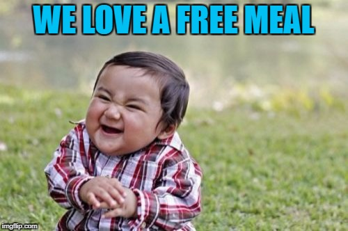 Evil Toddler Meme | WE LOVE A FREE MEAL | image tagged in memes,evil toddler | made w/ Imgflip meme maker