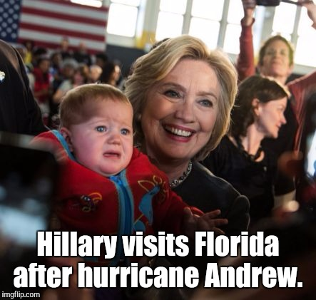 Hillary visits Florida after hurricane Andrew. | made w/ Imgflip meme maker