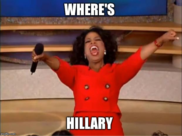 Oprah You Get A Meme | WHERE'S HILLARY | image tagged in memes,oprah you get a | made w/ Imgflip meme maker