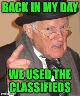 Back In My Day Meme | BACK IN MY DAY WE USED THE CLASSIFIEDS | image tagged in memes,back in my day | made w/ Imgflip meme maker