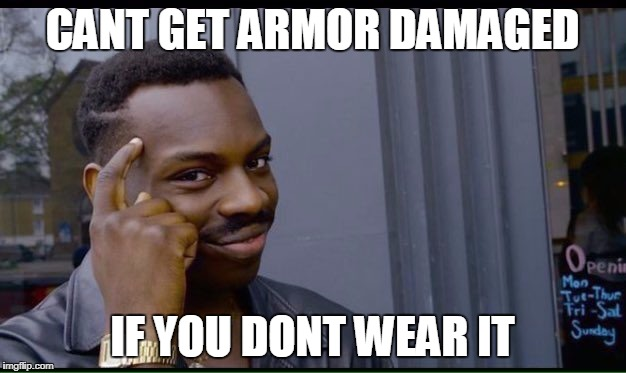 Roll Safe Think About It Meme | CANT GET ARMOR DAMAGED IF YOU DONT WEAR IT | image tagged in thinking black guy | made w/ Imgflip meme maker
