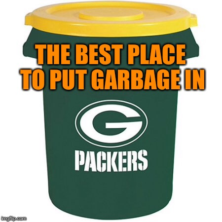 Trash Compacker | THE BEST PLACE TO PUT GARBAGE IN | image tagged in chicago bears,green bay packers,packers,nfl,trash,nfl football | made w/ Imgflip meme maker