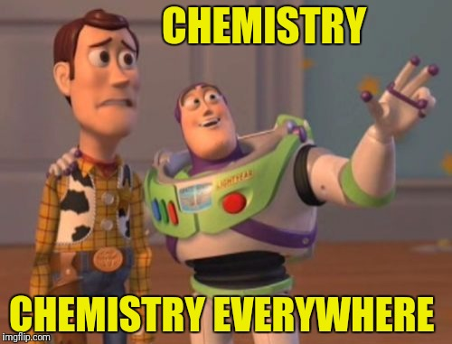 X, X Everywhere Meme | CHEMISTRY CHEMISTRY EVERYWHERE | image tagged in memes,x x everywhere | made w/ Imgflip meme maker
