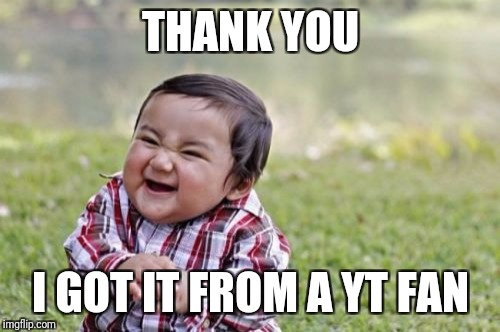 Evil Toddler Meme | THANK YOU I GOT IT FROM A YT FAN | image tagged in memes,evil toddler | made w/ Imgflip meme maker