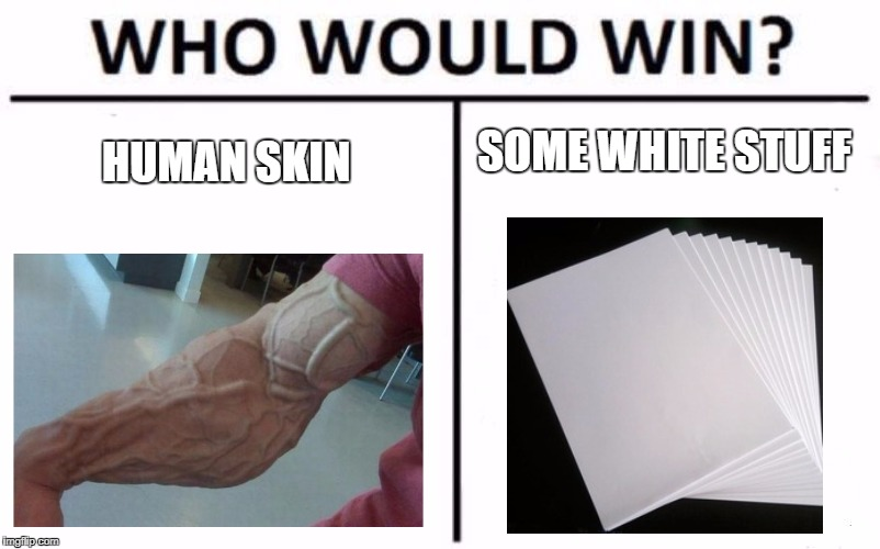 Who Would Win? Meme | HUMAN SKIN SOME WHITE STUFF | image tagged in who would win | made w/ Imgflip meme maker