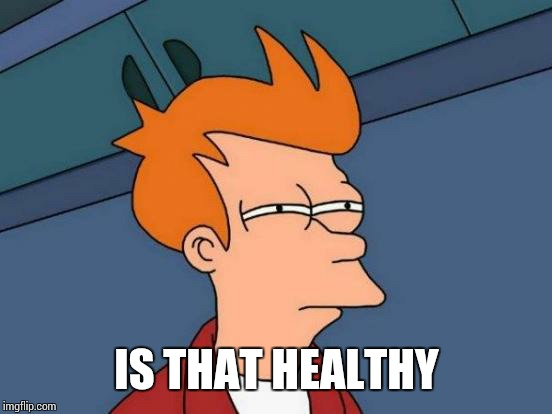 Futurama Fry Meme | IS THAT HEALTHY | image tagged in memes,futurama fry | made w/ Imgflip meme maker