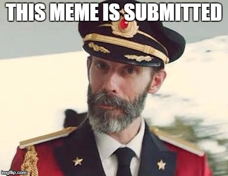 Captain Obvious | THIS MEME IS SUBMITTED | image tagged in captain obvious | made w/ Imgflip meme maker