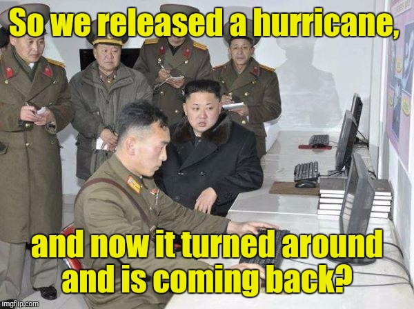 So we released a hurricane, and now it turned around and is coming back? | made w/ Imgflip meme maker