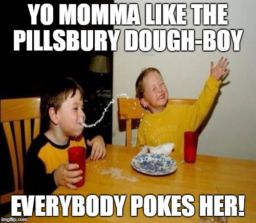 YO MOMMA LIKE THE PILLSBURY DOUGH-BOY EVERYBODY POKES HER! | made w/ Imgflip meme maker