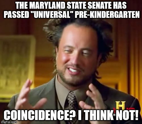 "Making Maryland more appealing to exxaterrestrial families | THE MARYLAND STATE SENATE HAS PASSED ""UNIVERSAL"" PRE-KINDERGARTEN COINCIDENCE? I THINK NOT! 