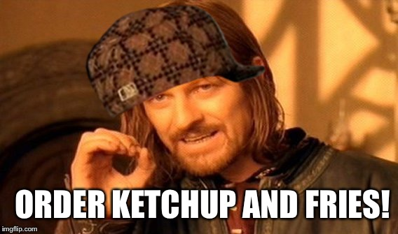 Fast Food  | ORDER KETCHUP AND FRIES! | image tagged in memes,one does not simply,scumbag,funny | made w/ Imgflip meme maker