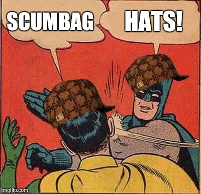 Batman Slapping Robin Meme | SCUMBAG HATS! | image tagged in memes,batman slapping robin,scumbag | made w/ Imgflip meme maker