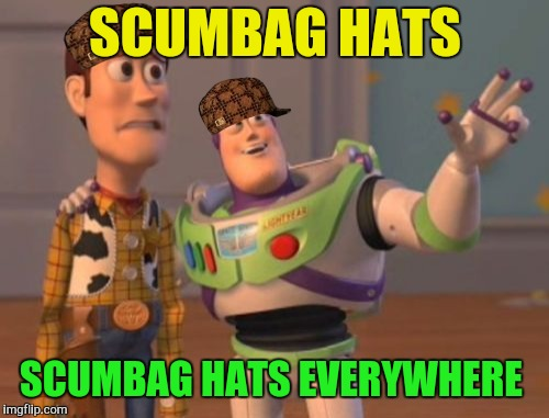 X, X Everywhere Meme | SCUMBAG HATS SCUMBAG HATS EVERYWHERE | image tagged in memes,x,x everywhere,x x everywhere,scumbag | made w/ Imgflip meme maker