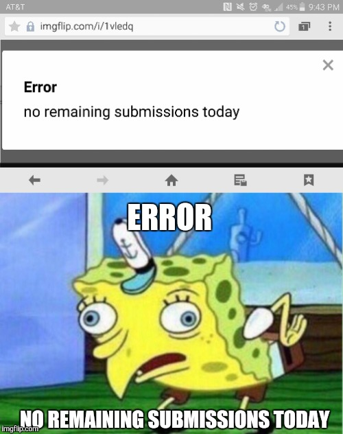 SpongeBob Mocking Imgflip  |  ERROR; NO REMAINING SUBMISSIONS TODAY | image tagged in error,imgflip,imgflip users,funny memes,mocking spongebob | made w/ Imgflip meme maker