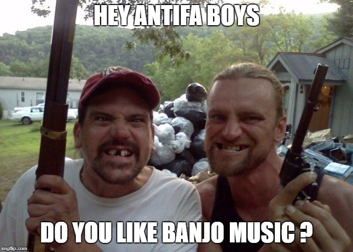 HEY ANTIFA BOYS DO YOU LIKE BANJO MUSIC ? | image tagged in west virginia | made w/ Imgflip meme maker