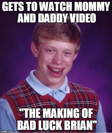 "Bad Luck Brian Meme | GETS TO WATCH MOMMY AND DADDY VIDEO ""THE MAKING OF BAD LUCK BRIAN"" 