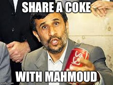 Mahmoud Ahmadinejad, delighted to find his name on a Coke, turns nuclear program into international human rights campaign. | SHARE A COKE WITH MAHMOUD | image tagged in mahmoud ahmadinejad,coke | made w/ Imgflip meme maker