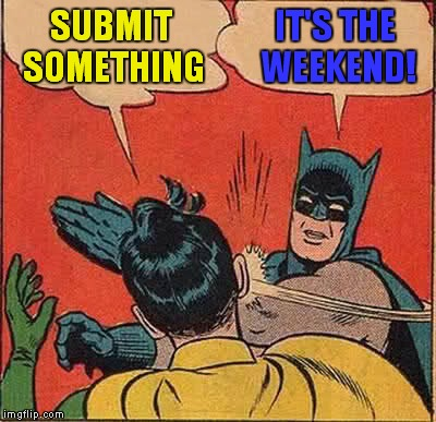Waiting on my first two to feature still so here is an easy one for the mods | SUBMIT SOMETHING IT'S THE WEEKEND! | image tagged in memes,batman slapping robin | made w/ Imgflip meme maker