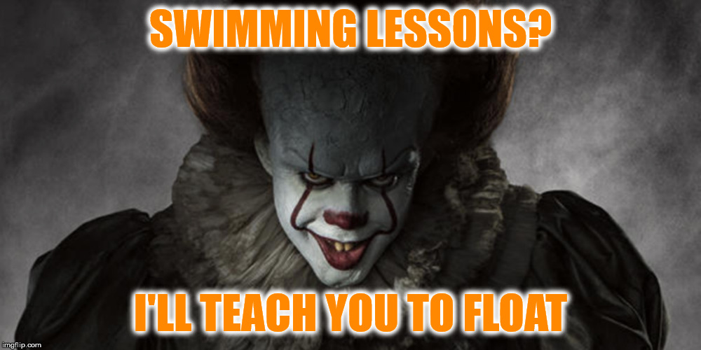 Pennywise School of Swimming | SWIMMING LESSONS? I'LL TEACH YOU TO FLOAT | image tagged in it,pennywise | made w/ Imgflip meme maker