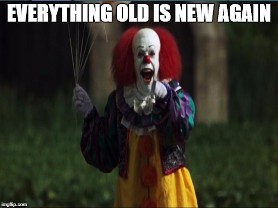 EVERYTHING OLD IS NEW AGAIN | made w/ Imgflip meme maker