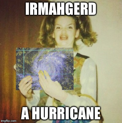 IRMAHGERD A HURRICANE | image tagged in ermahirma | made w/ Imgflip meme maker