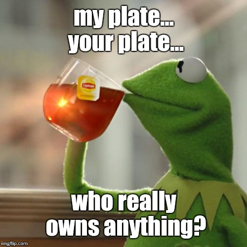 But Thats None Of My Business Meme | my plate... your plate... who really owns anything? | image tagged in memes,but thats none of my business,kermit the frog | made w/ Imgflip meme maker